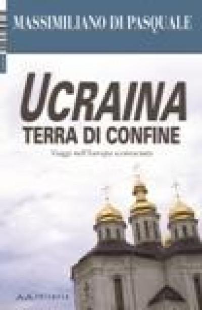 Ucraina terra di confine. Intervista a Massimiliano Di Pasquale