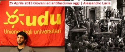 25 Aprile 2013 Giovani ed antifascismo oggi | Alessandro Lucia (video)