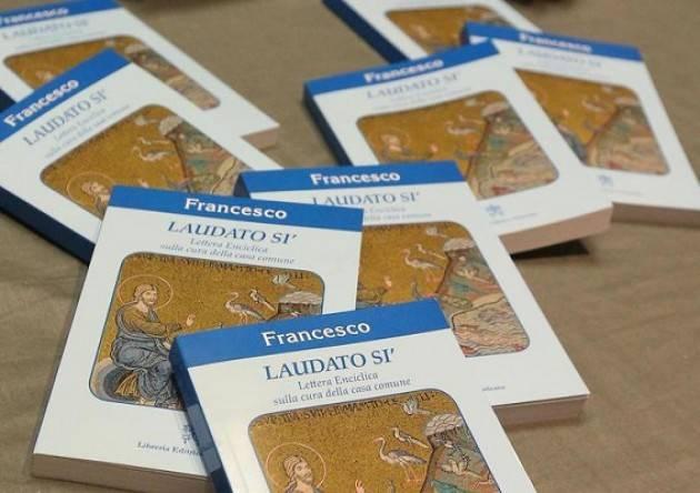Le Encicliche 'Laudato SI' di Papa Francesco ( Arnaldo De Porti)