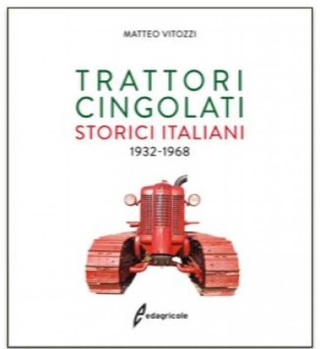 Edagricole TRATTORI CINGOLATI STORICI ITALIANI 1932 - 1968  di  Matteo Vitozzi