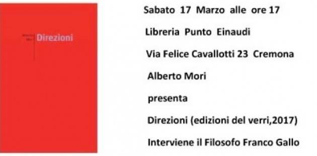 Cremona Alberto Mori  presenta il libro 'Direzioni'  Interviene il Filosofo Franco Gallo