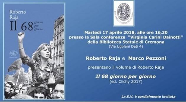 Cremona Cinquant'anni dopo. Il '68 raccontato e ripensato incontro con Roberto Raja Incontro il 17 aprile