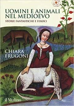 Cremona: il 21/11 presentazione del libro 'Uomini e animali nel Medioevo - Storie fantastiche e feroci'