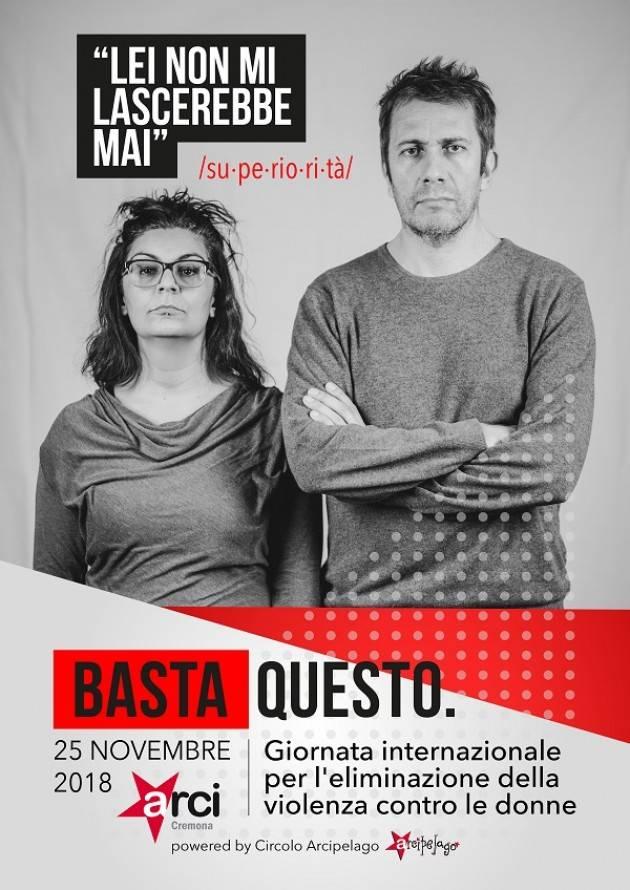 BASTA QUESTO. Arci Cremona per la Giornata internazionale per l'eliminazione della violenza contro le donne 2018