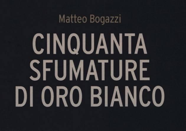 'Cinquanta sfumature di oro bianco' di Matteo Bogazzi sabato 16 marzo alla Libreria del Convegno