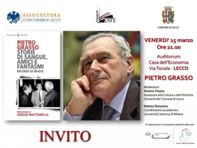 Pietro Grasso a Lecco, il 15 marzo. parla del suo libro 'Storie di sangue, amici e fantasmi - Ricordi di mafia'