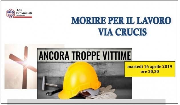 Morire per il lavoro VIA CRUCIS organizzata dalle ACLI di Cremona il 16 Aprile