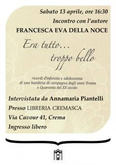 A Crema 'Era tutto... troppo bello' Sabato 13 aprile Presentazione del volume: Francesca Eva Della Noce