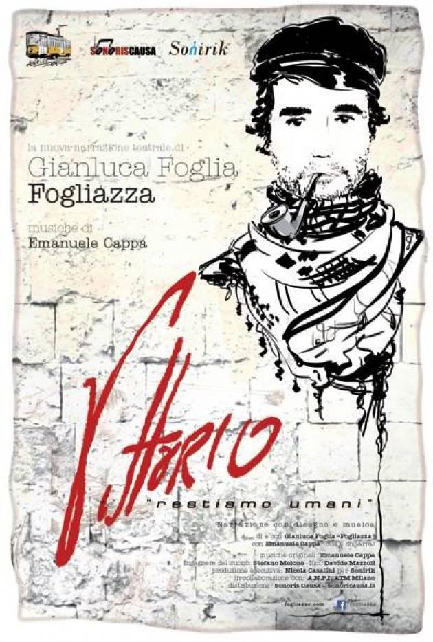 A Piacenza Vittorio Arrigoni  - Il 13 aprile Restiamo umani Spettacolo teatrale di e con Gianluca Foglia 'Fogliazza'