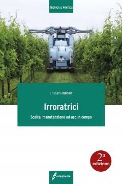 Edagricole  IRRORATRICI  Scelta, manutenzione ed uso in campo di  Cristiano Baldoin