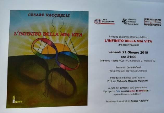 Cesare Vacchelli presenta il suo libro L'INFINITO DELLA MIA VITA  alle Acli di Cremona il prossimo 21 giugno