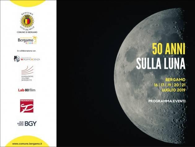 Bergamo 50 ANNI SULLA LUNA Il programma eventi celebrativi della città dal 16 al 21 luglio