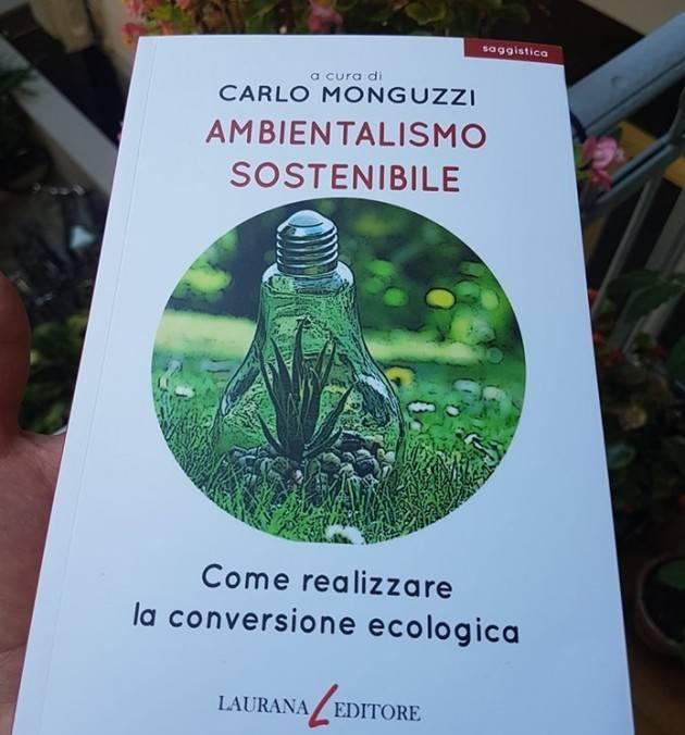 Il nuovo libro di Carlo Monguzzi: Ambientalismo sostenibile, come realizzare la conversione ecologica