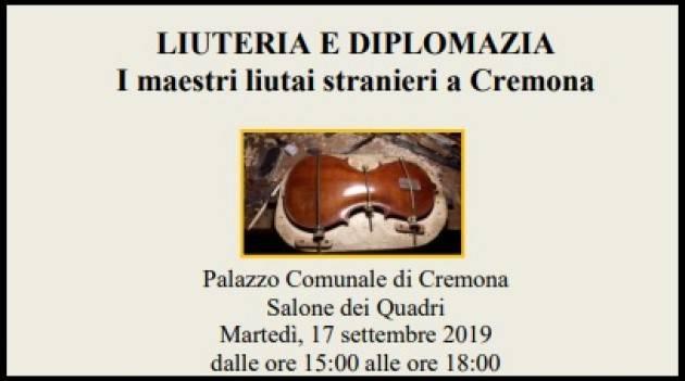 LIUTERIA E DIPLOMAZIA I maestri liutai stranieri a Cremona Evento del 17 settembre