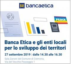 A Cremona BANCA ETICA E GLI ENTI LOCALI PER LO SVILUPPO DEL TERRITORIO Incontro il 27