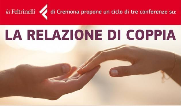"""Seconda conferenza gratuita della rassegna """"La relazione di coppia"""" proposta da Feltrinelli Cremona"""