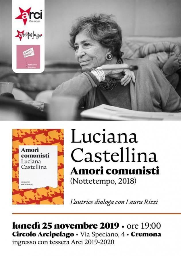 Oggi lunedì 25 nov ore 19 LUCIANA CASTELLINA, AMORI COMUNISTI (Nottetempo, 2018) all'ARCI Cremona