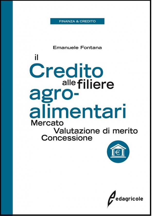 Libri Edagricole IL CREDITO ALLE FILIERE AGROALIMENTARI  Valutazione di merito. | Emanuele Fontana