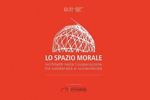LO SPAZIO MORALE: AL VIA LA MOSTRA DEGLI ARCHITETTI DELLA COOPERAZIONE