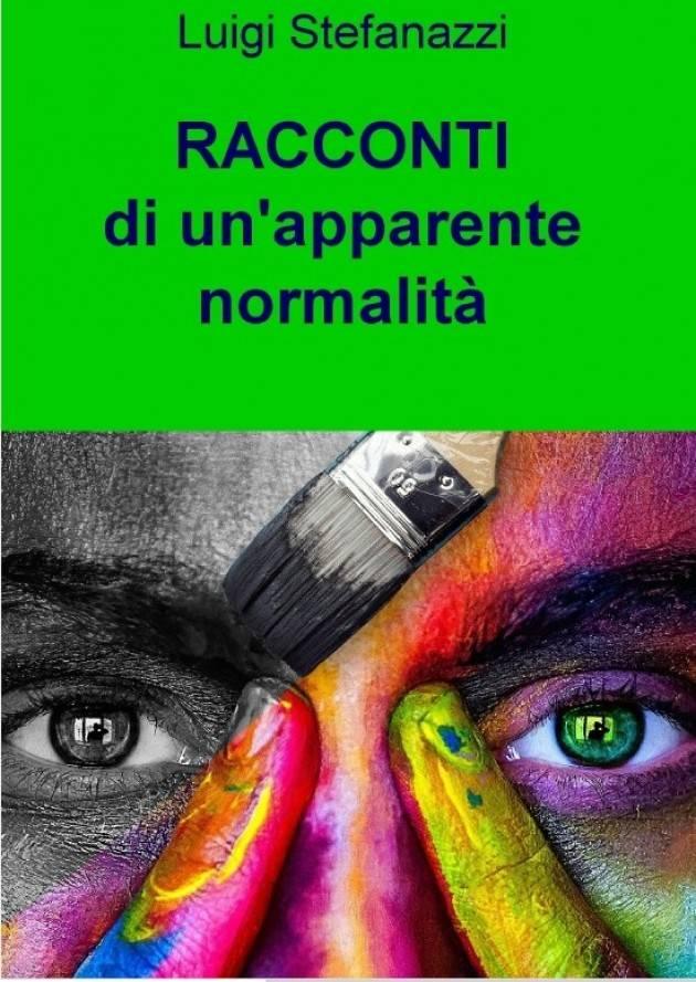 Racconti , una normalità apparente e altre storie  di LUIGI STEFANAZZI Recensione di Gian Carlo Storti