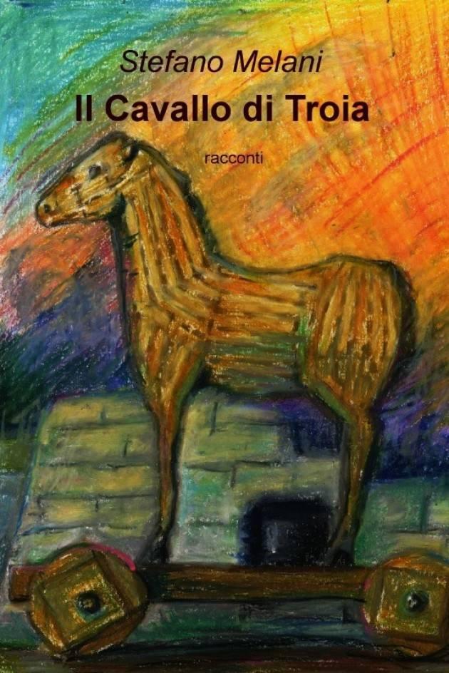 'Il Cavallo di Troia' di Stefano Melani Recensione di Gian Carlo Storti