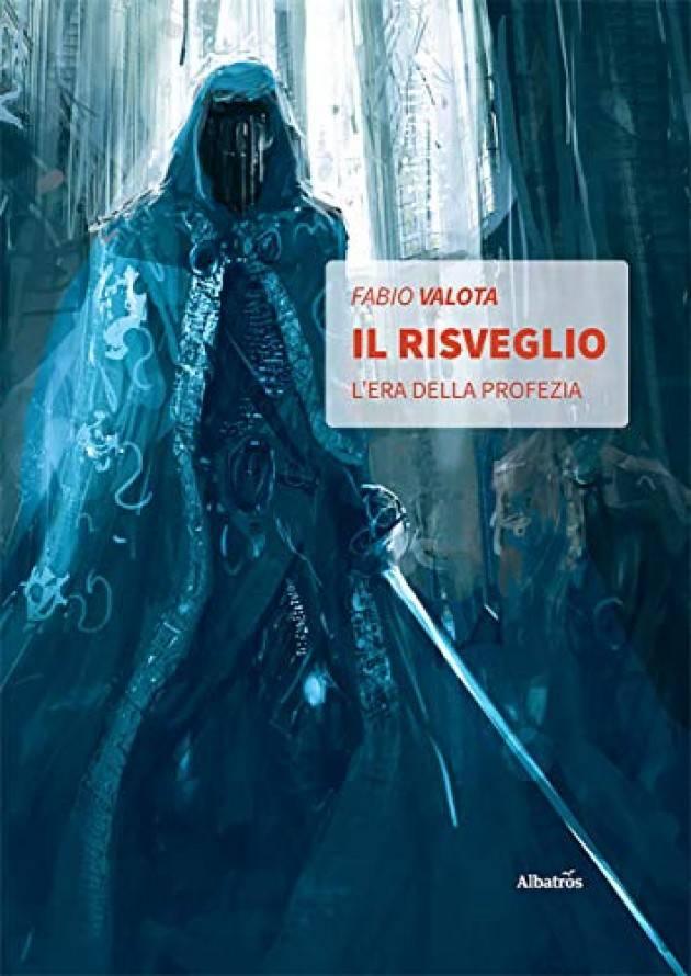 Il Risveglio L'Era della Profezia Vol.1 : autore Fabio Valota, scrittore che vive a Pandino (Cremona)