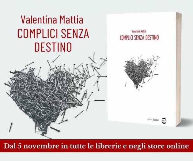 Il nuovo libro romanzo di Valentina Mattia 'Complici senza destino'