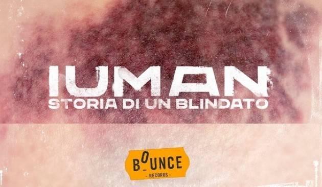 Bounce Records/Believe presentano IUMAN 'Storia di un blindato'