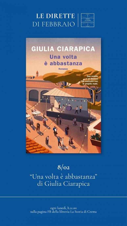 Crema Libreria La Storia GIULIA CIARAPICA PRESENTA 'UNA VOLTA E' ABBASTANZA'
