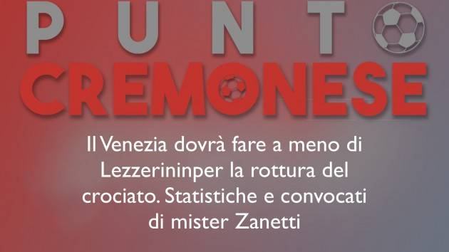 PUNTO CREMONESE: grave infortunio per il portiere  del Venezia Lezzerini