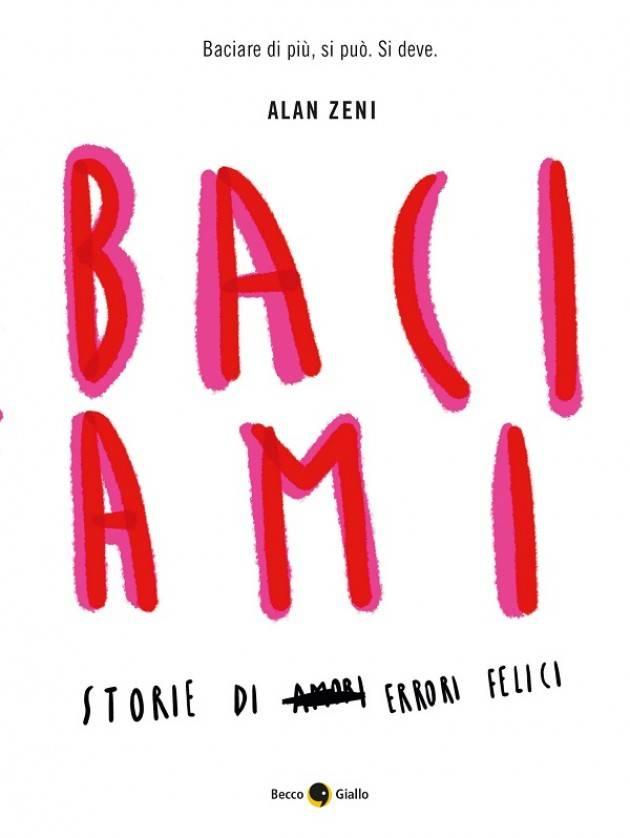 La Libreria La Storia Crema ospita Alan Zeni con il suo nuovissimo libro ' Baciami'