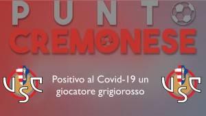 PUNTO CREMONESE:  caso di positività al Covid-19 in casa grigiorossa