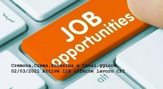 Cremona,Crema,Soresina e Casal.ggiore 02/03/2021 Attive 128 offerte lavoro CPI