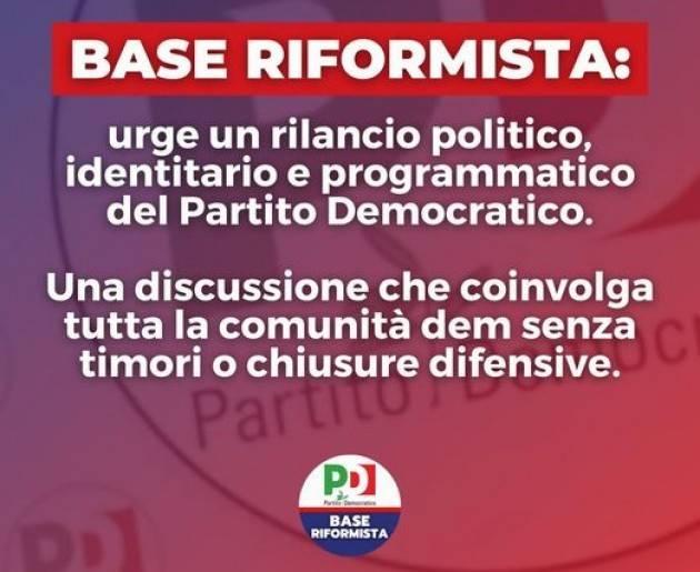 BASE RIFORMISTA PD PREOCCUPAZIONE PER LA CONDIZIONE DEL PD, SERVE RILANCIO