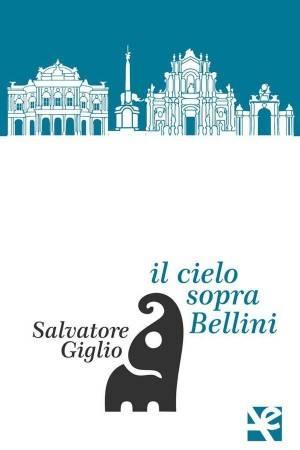 IL NUOVO LIBRO DI  SALVATORE GIGLIO  'IL CIELO SOPRA BELLINI'