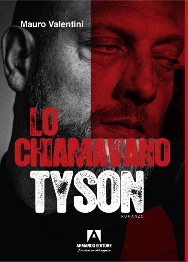 Il nuovo libro di Mauro Valentini : LO CHIAMAVANO TYSON