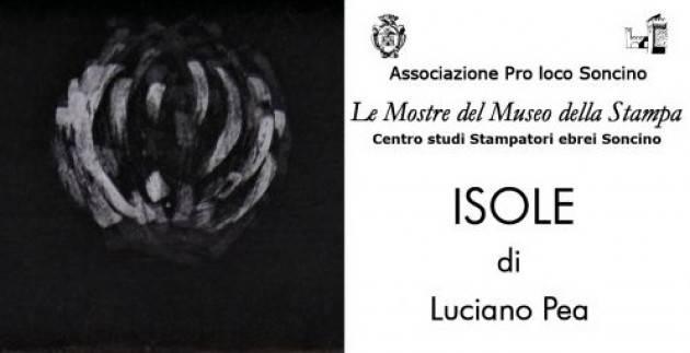 Museo Stampa Soncino Il 1° maggio apre Mostra di Luciano Pea 'ISOLE'