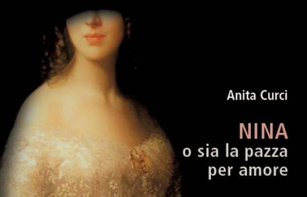 ''NINA O SIA LA PAZZA PER AMORE'': IL NUOVO ROMANZO STORICO DI ANITA CURCI