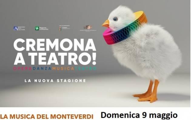 CREMONA A TEATRO! – LA MUSICA DEL MONTEVERDI Primo appuntamento 9 maggio