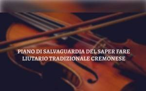 Piano di salvaguardia: l'Unesco e il Ministero della Cultura incontrano i liutai cremonesi