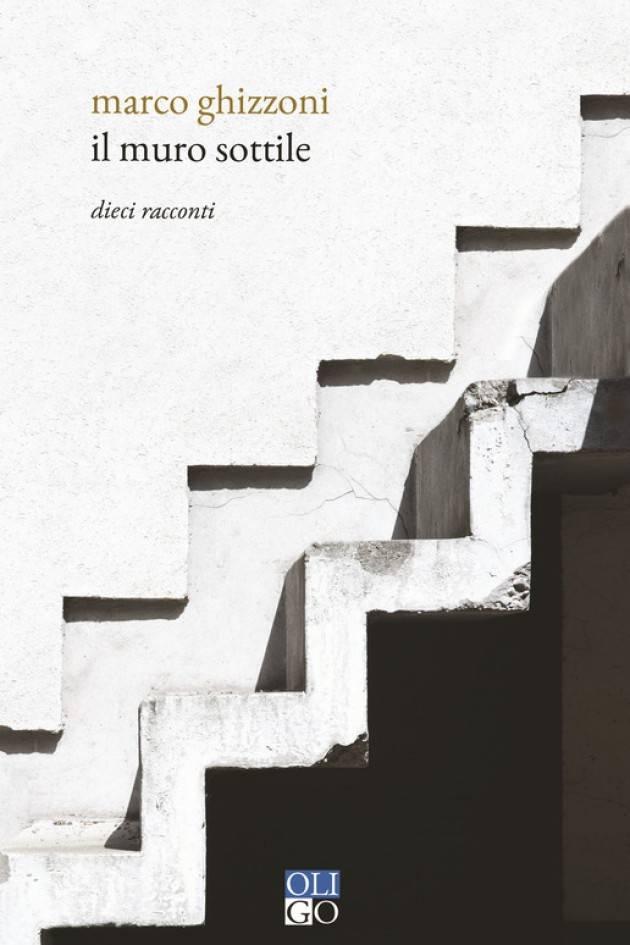 Domani al Bar Campi Marco Ghizzoni presenta la sua racconta di racconti 'Il muro sottile'